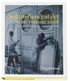 Sjuttonhundratalet Som Svenskt Ideal - Moderna Rekonstruktioner Av Historiska Miljöer