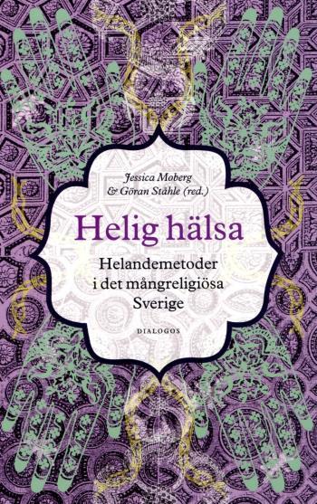 Helig Hälsa - Helandemetoder I Det Mångreligiösa Sverige