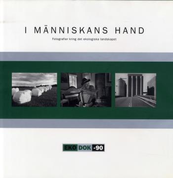 I Människans Hand - Fotografier Kring Det Ekologiska Landskapet