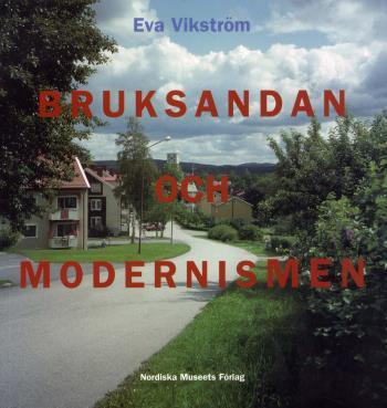 Bruksandan Och Modernismen - Brukssamhälle Och Folkhemsbygge I Bergslagen 1935-1975