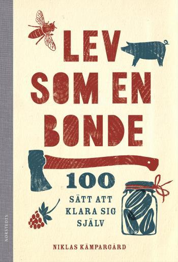 Lev Som En Bonde - 100 Sätt Att Klara Sig Själv