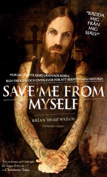 Save Me From Myself - Hur Jag Mötte Gud, Lämnade Korn, Blev Drogfri Och Överlevde För Att Berätta Min Historia