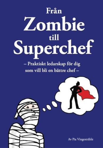 Från Zombie Till Superchef - Praktiskt Ledarskap För Dig Som Vill Bli En Bättre Chef