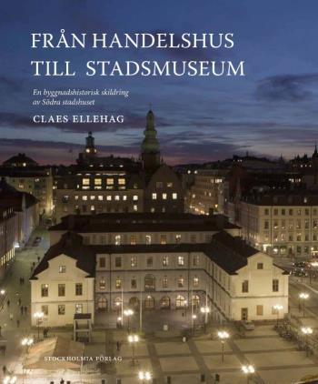 Från Handelshus Till Stadsmuseum - En Byggnadshistorisk Skildring Av Södra Stadshuset