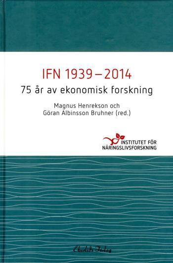 Ifn 1939-2014 - 75 År Av Ekonomisk Forskning