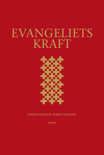 Evangeliets Kraft - Kyrkofädernas Skrifttolkning - Utläggningar Av Epistelläsningarna I 2002 Års Evangeliebok
