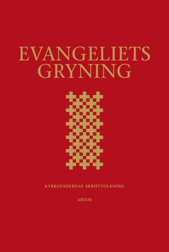 Evangeliets Gryning - Kyrkofädernas Skrifttolkning - Utläggningar Av Epistelläsningarna I 2002 Års Evangeliebok