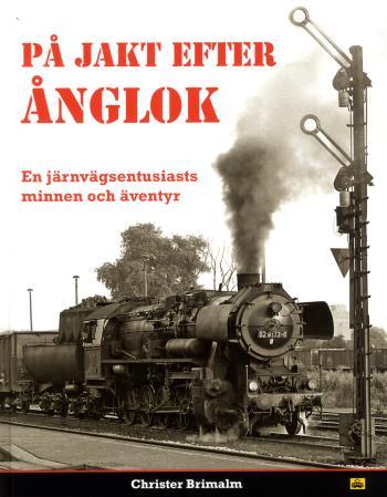 På Jakt Efter Ånglok - En Järnvägsentusiasts Minnen Och Äventyr