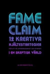 Fame To Claim - 12 Kreativa Hjältestrategier För Att Skapa Uppmärksamhet Och Sympati I En Skeptisk Värld