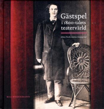 Gästspel I 1800-talets Teatervärld - Johan Nodermanns Resejournal