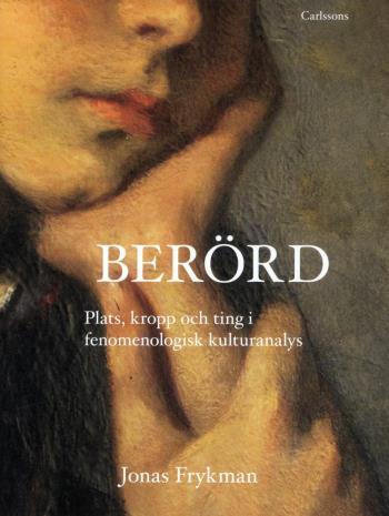 Berörd - Plats, Kropp Och Ting I Fenomemologisk Kulturanalys