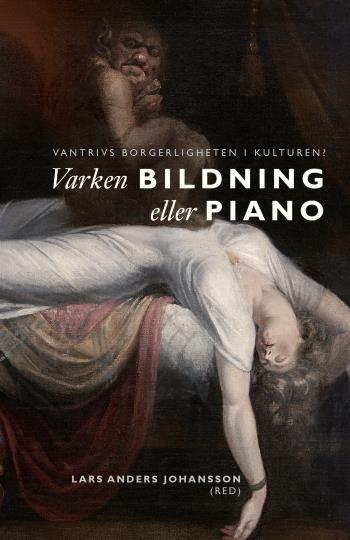 Varken Bildning Eller Piano - Vantrivs Borgerligheten I Kulturen?