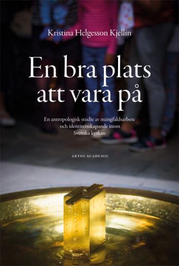 En Bra Plats Att Vara På - En Antropologisk Studie Av Mångfaldsarbete Och Identitetsskapande Inom Svenska Kyrkan