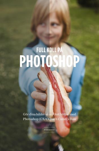 Full Koll På Photoshop - Gör Dina Bilder Så Mycket Bättre Med Photoshop (cs/cc) Camera Raw