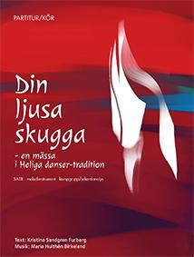Din Ljusa Skugga - En Mässa I Heliga Danser-tradition Satb