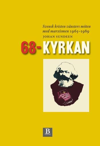 68-kyrkan - Svensk Kristen Vänsters Möten Med Marxismen 1965-1989