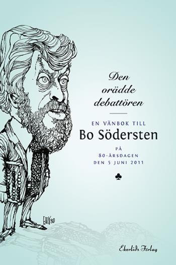 Den Orädde Debatören - En Vänbok Till Bo Södersten På 80-årsdagen Den 5 Jun