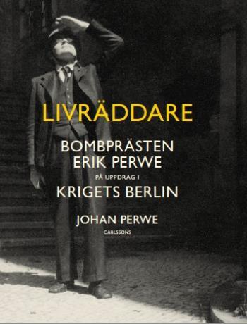 Livräddare - Bombprästen Erik Perwe På Uppdrag I Krigets Berlin