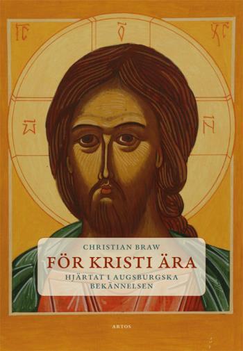 För Kristi Ära - Hjärtat I Augsburgska Bekännelsen