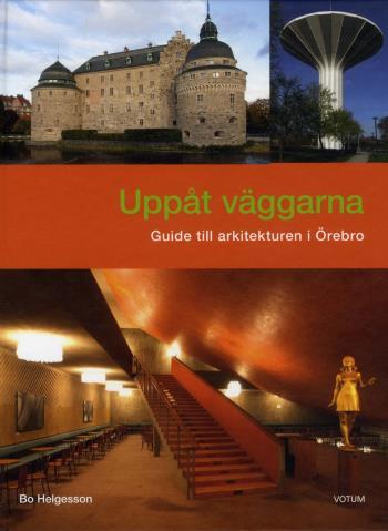 Uppåt Väggarna - Guide Till Arkitekturen I Örebro
