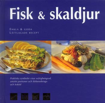 Fisk & Skaldjur - Enkla Och Goda Lättlagade Recept