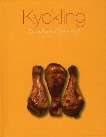 Kyckling - En Samling Med Läckra Recept