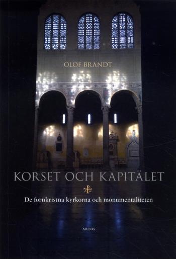 Korset Och Kapitälet - De Fornkristna Kyrkorna Och Monumentaliteten