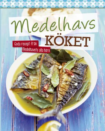 Medelhavsköket - Goda Recept Från Medelhavets Alla Hörn