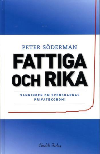 Fattiga Och Rika - Sanningen Om Svenskarnas Privatekonomi