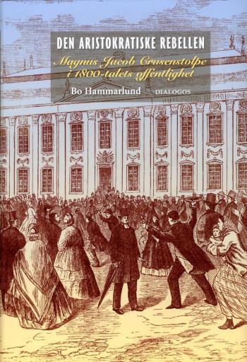 Den Aristokratiske Rebellen - Magnus Jacob Crusenstolpe I 1800-talets Offentlighet