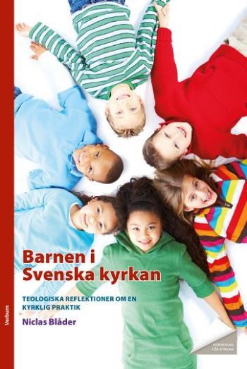 Barnen I Svenska Kyrkan - Teologiska Reflektioner Om En Kyrklig Praktik