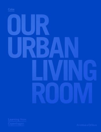 Cobe - Our Urban Living Room - Learning From Copenhagen