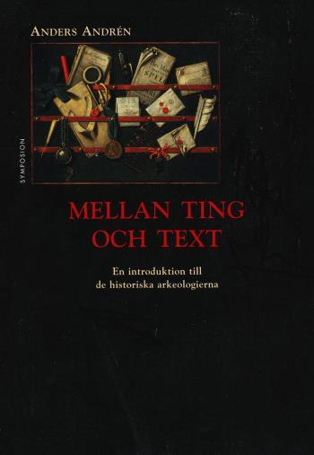 Mellan Ting Och Text - En Introduktion Till De Historiska Arkeologierna