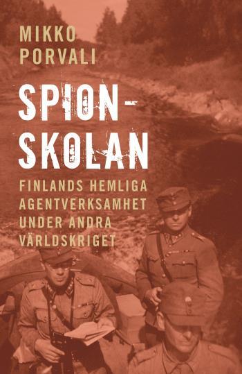 Spionskolan - Finlands Hemliga Agentverksamhet Under Andra Världskriget