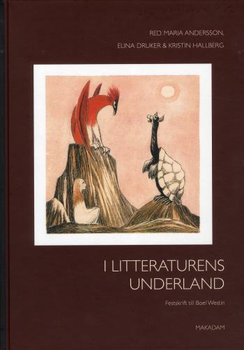 I Litteraturens Underland - Festskrift Till Boel Westin