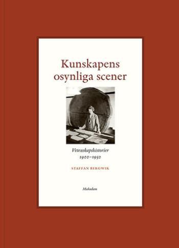Kunskapens Osynliga Scener - Vetenskapshistorier 1900-1950