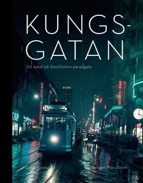 Kungsgatan - Ett Sekel På Stockholms Paradgata