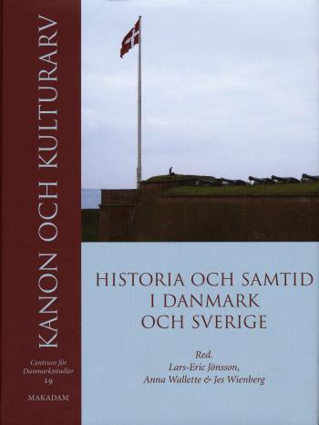 Kanon Och Kulturarv - Historia Och Samtid I Danmark Och Sverige