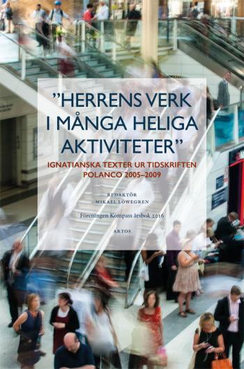 Herrens Verk I Många Heliga Aktiviteter - Ignatianska Texter Ur Tidskriften Polanco 2005-2009