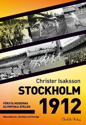 Stockholm 1912 - Första Moderna Olympiska Spelen - Människorna, Idrotten Och