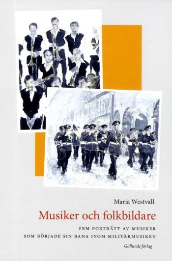 Musiker Och Folkbildare - Fem Porträtt Av Musiker Som Började Sin Bana Inom Militärmusiken
