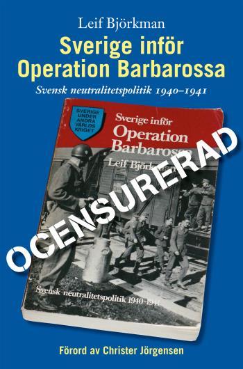 Sverige Inför Operation Barbarossa - Ocensurerad - [svensk Neutralitetspolitik 1940-1941]
