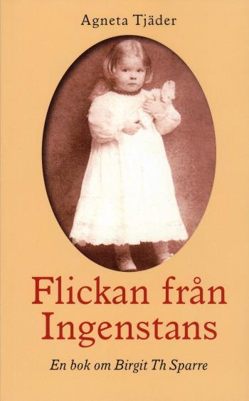 Flickan Från Ingenstans - En Bok Om Birgit Th Sparre