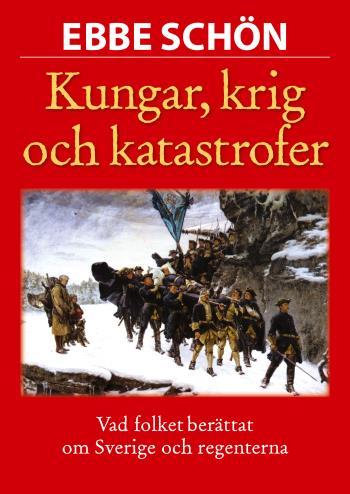 Kungar, Krig Och Katastrofer - Vår Historia I Sägen Och Tro