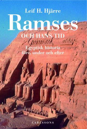 Ramses Och Hans Tid - Egyptisk Historia Före, Under Och Efter