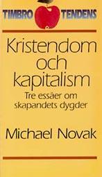 Kristendom Och Kapitalism - Tre Essäer Om Skapandets Dygder