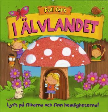 I Älvlandet - Lyft På Flikarna Och Finn Hemligheterna