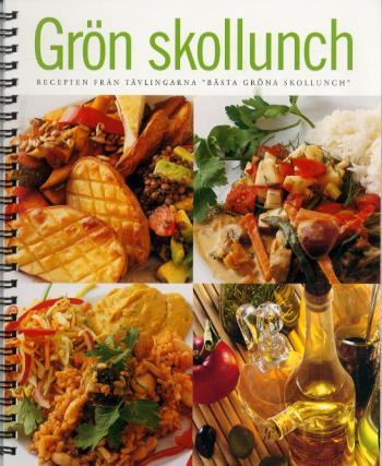 """Grön Skollunch. Recepten Från Tävlingarna """"bästa Gröna Skollunch"""""""