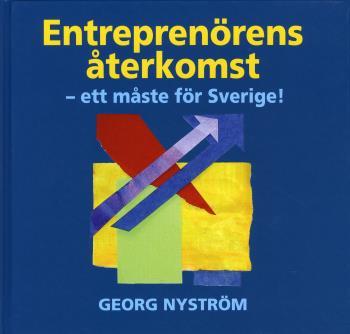 Entreprenörens Återkomst - Ett Måste För Sverige