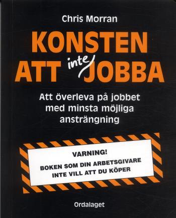 Konsten Att Inte Jobba - Att Överleva På Jobbet Med Minsta Möjliga Ansträngning